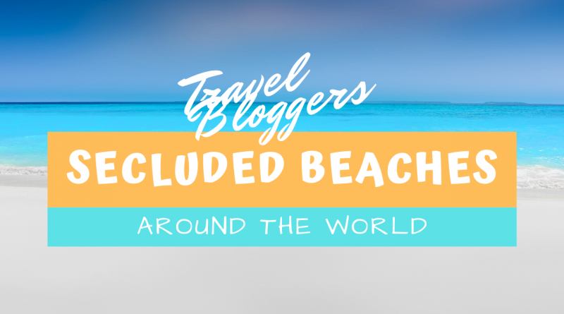 best secluded beaches around the world by travel bloggers cover